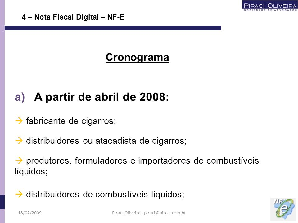 a) A partir de abril de 2008: fabricante de cigarros; distribuidores ou atacadista de cigarros; produtores, formuladores e importadores de combustívei