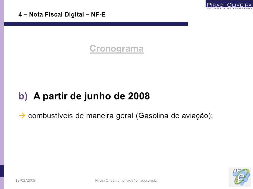 b) A partir de junho de 2008 combustíveis de maneira geral (Gasolina de aviação); 4 – Nota Fiscal Digital – NF-E Cronograma 18/02/200970Piraci Oliveir