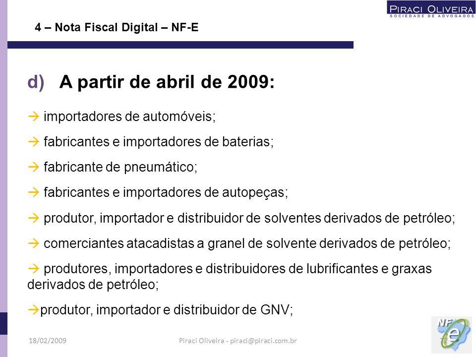 d) A partir de abril de 2009: importadores de automóveis; fabricantes e importadores de baterias; fabricante de pneumático; fabricantes e importadores