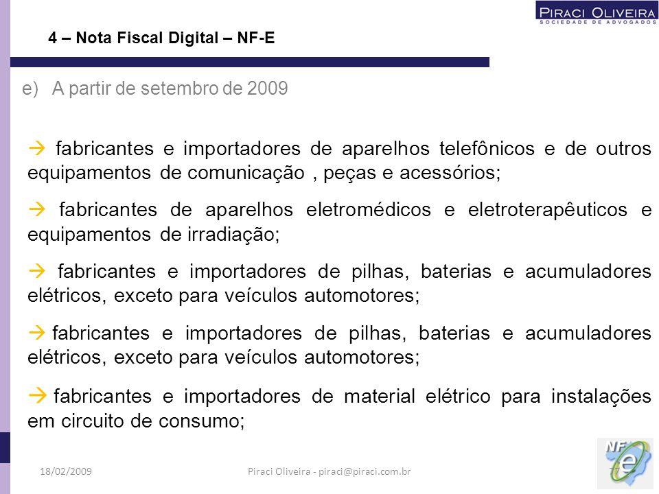 e) A partir de setembro de 2009 fabricantes e importadores de aparelhos telefônicos e de outros equipamentos de comunicação, peças e acessórios; fabri
