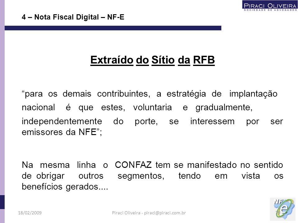 Extraído do Sítio da RFB para os demais contribuintes, a estratégia de implantação nacional é que estes, voluntaria e gradualmente, independentemente