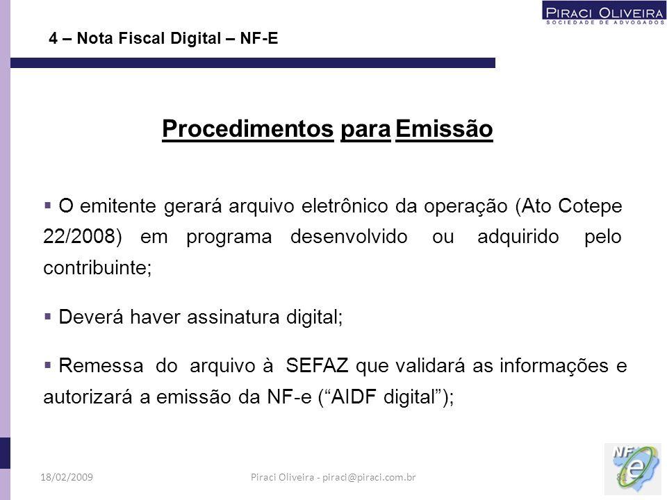 O emitente gerará arquivo eletrônico da operação (Ato Cotepe 22/2008) em programa desenvolvido ou adquirido pelo contribuinte; Deverá haver assinatura