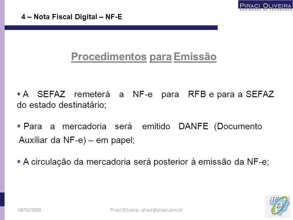 A SEFAZ remeterá a NF-e para RFB e para a SEFAZ do estado destinatário; Para a mercadoria será emitido DANFE (Documento Auxiliar da NF-e) – em papel;