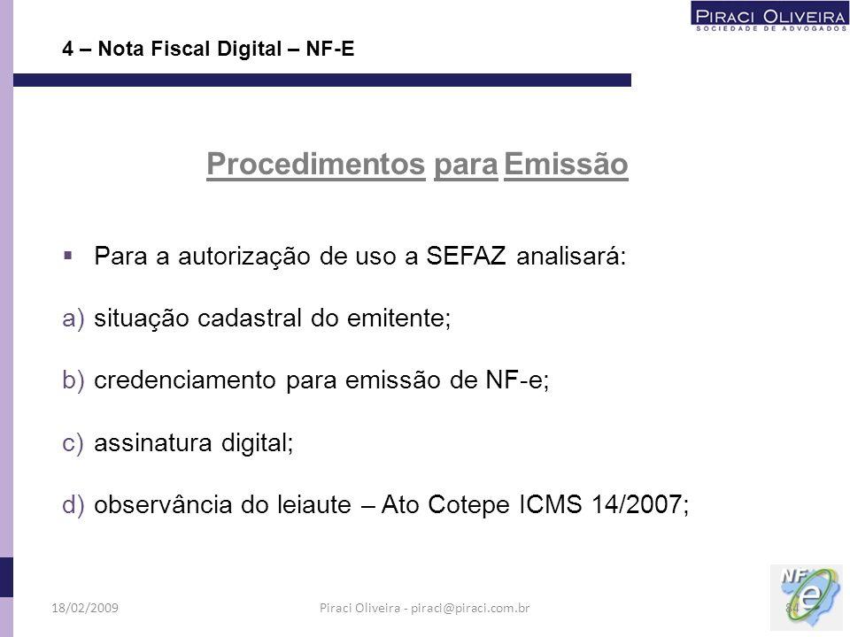 Para a autorização de uso a SEFAZ analisará: a)situação cadastral do emitente; b)credenciamento para emissão de NF-e; c)assinatura digital; d)observân