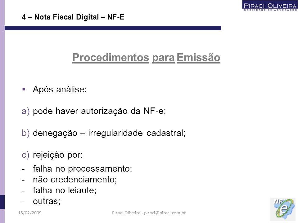 Após análise: a)pode haver autorização da NF-e; b)denegação – irregularidade cadastral; c)rejeição por: -falha no processamento; -não credenciamento;