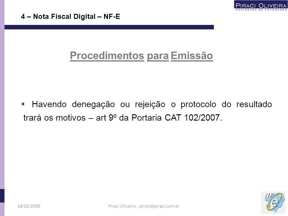 Havendo denegação ou rejeição o protocolo do resultado trará os motivos – art 9º da Portaria CAT 102/2007. 4 – Nota Fiscal Digital – NF-E Procedimento