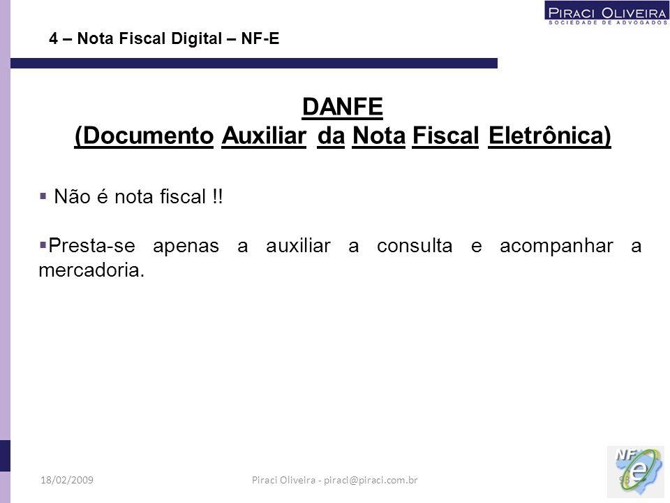 Não é nota fiscal !! Presta-se apenas a auxiliar a consulta e acompanhar a mercadoria. 4 – Nota Fiscal Digital – NF-E DANFE (Documento Auxiliar da Not
