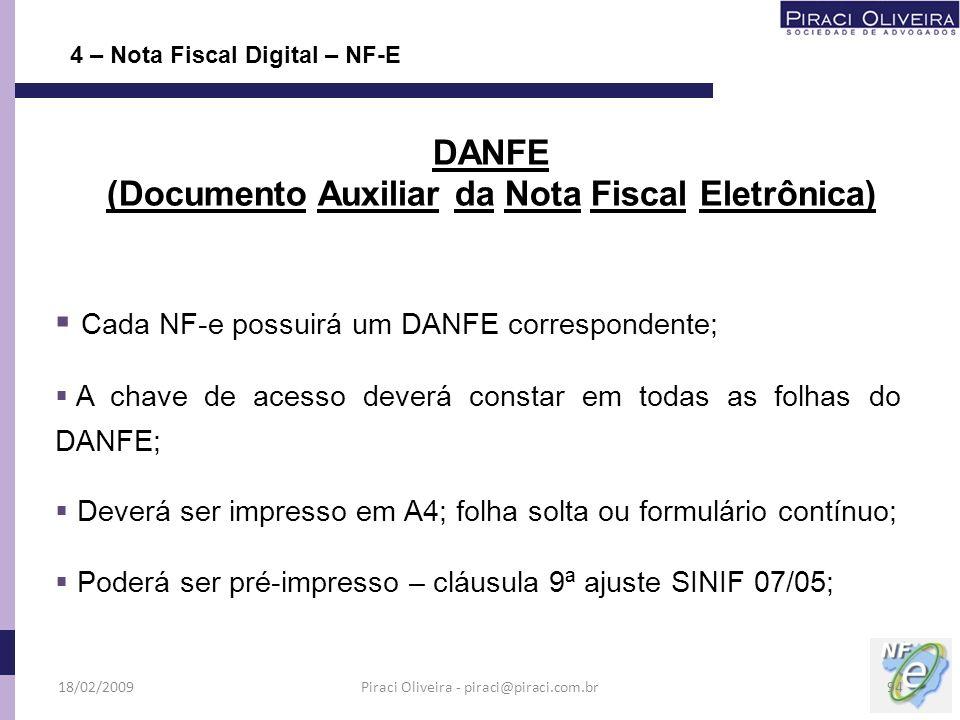 Cada NF-e possuirá um DANFE correspondente; A chave de acesso deverá constar em todas as folhas do DANFE; Deverá ser impresso em A4; folha solta ou fo