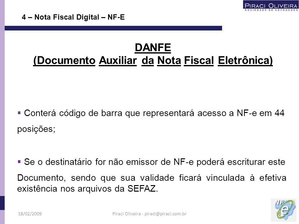 Conterá código de barra que representará acesso a NF-e em 44 posições; Se o destinatário for não emissor de NF-e poderá escriturar este Documento, sen