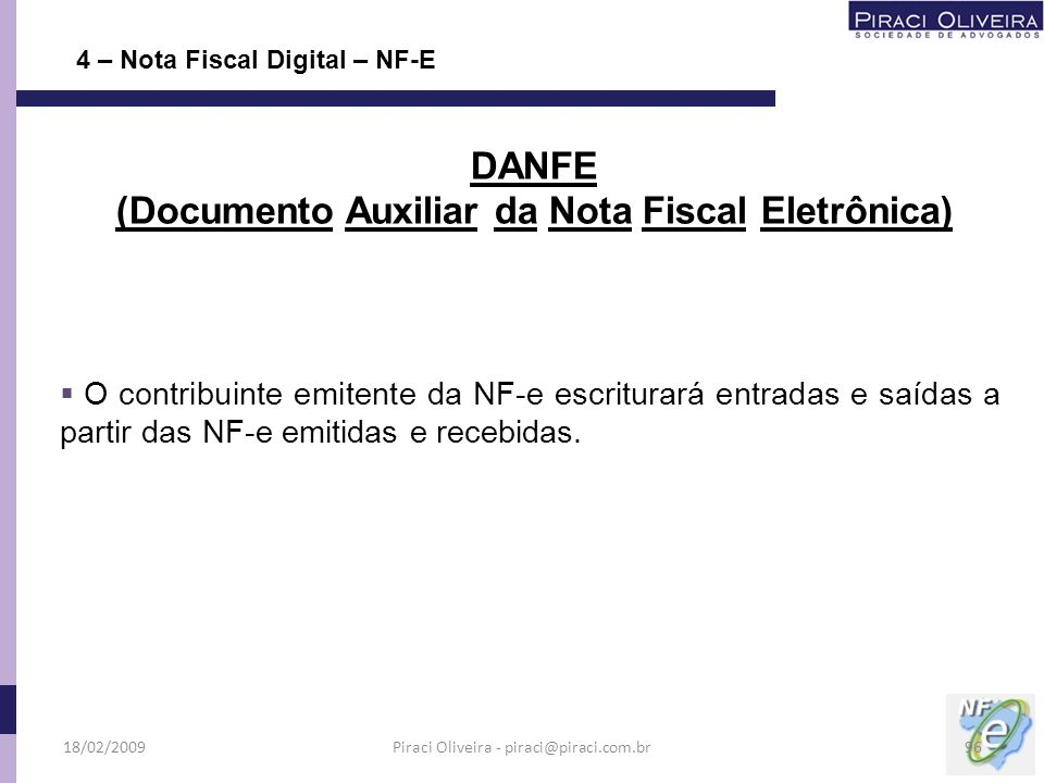 O contribuinte emitente da NF-e escriturará entradas e saídas a partir das NF-e emitidas e recebidas. 4 – Nota Fiscal Digital – NF-E DANFE (Documento