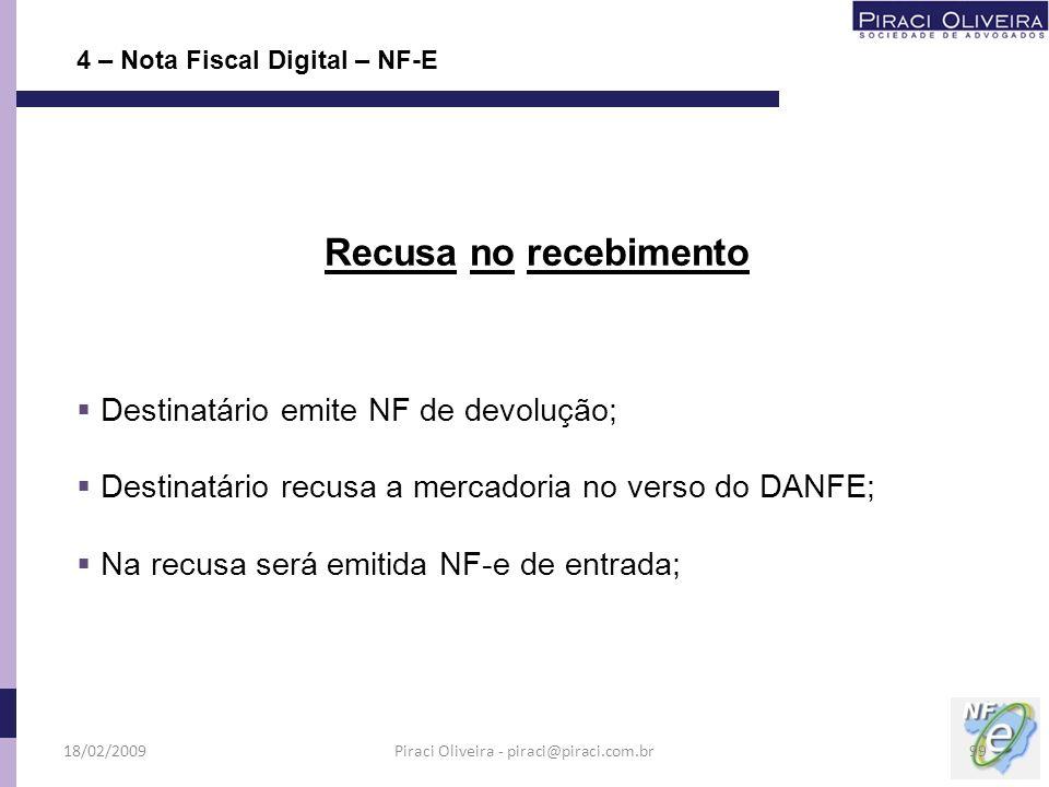 Recusa no recebimento Destinatário emite NF de devolução; Destinatário recusa a mercadoria no verso do DANFE; Na recusa será emitida NF-e de entrada;