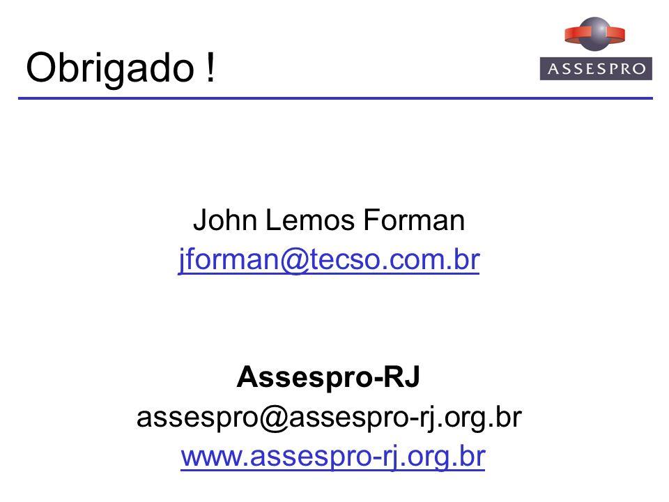 Obrigado ! John Lemos Forman jforman@tecso.com.br Assespro-RJ assespro@assespro-rj.org.br www.assespro-rj.org.br
