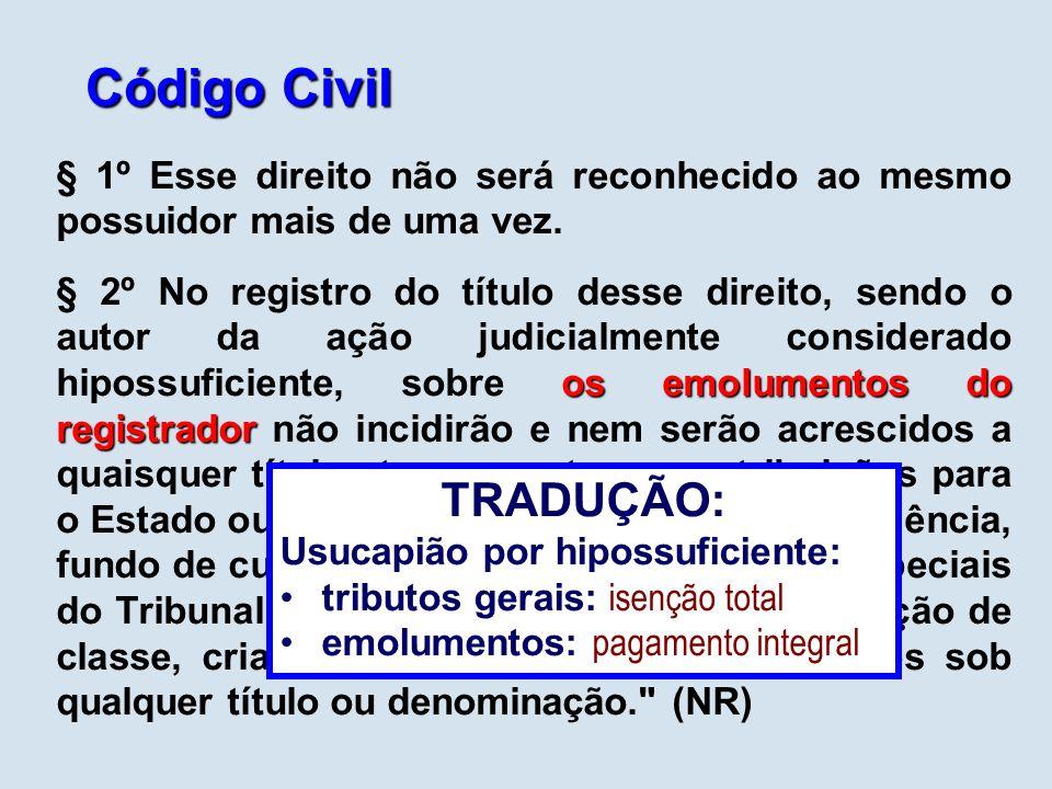 Código Civil § 1º Esse direito não será reconhecido ao mesmo possuidor mais de uma vez.