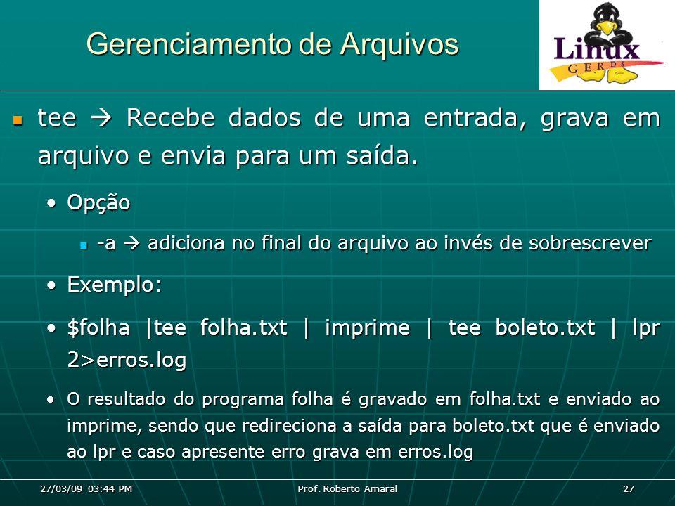 27/03/09 03:44 PM Prof. Roberto Amaral 27 Gerenciamento de Arquivos tee Recebe dados de uma entrada, grava em arquivo e envia para um saída. tee Receb