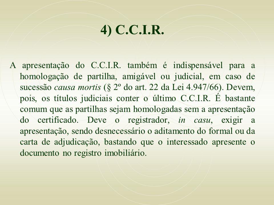 4) C.C.I.R. A apresentação do C.C.I.R. também é indispensável para a homologação de partilha, amigável ou judicial, em caso de sucessão causa mortis (