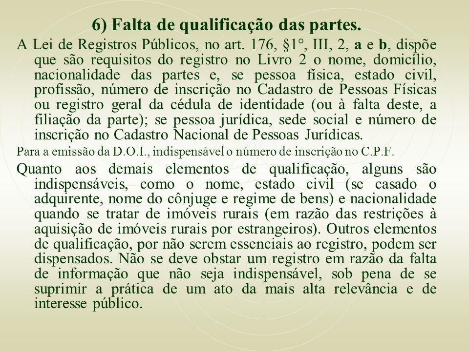6) Falta de qualificação das partes. A Lei de Registros Públicos, no art. 176, §1°, III, 2, a e b, dispõe que são requisitos do registro no Livro 2 o