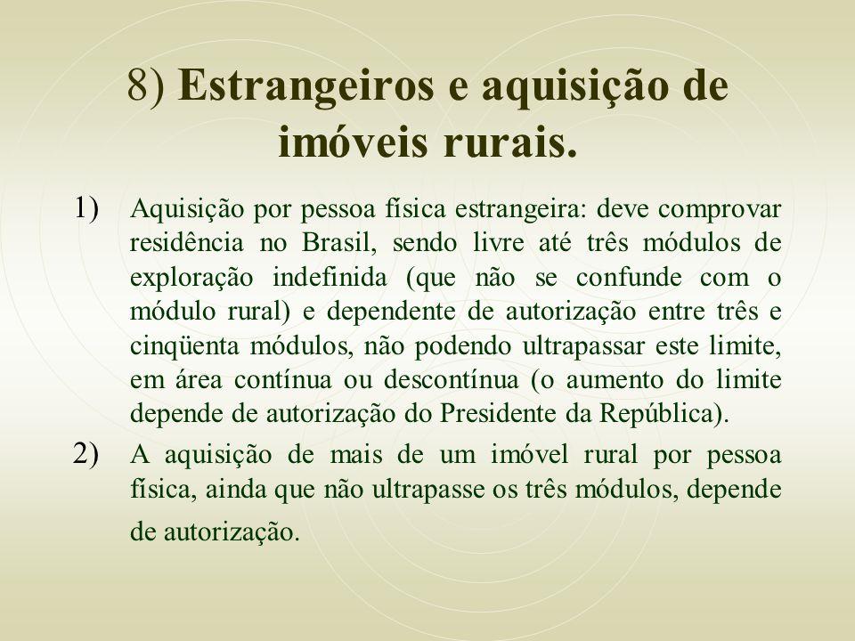8) Estrangeiros e aquisição de imóveis rurais. 1) Aquisição por pessoa física estrangeira: deve comprovar residência no Brasil, sendo livre até três m