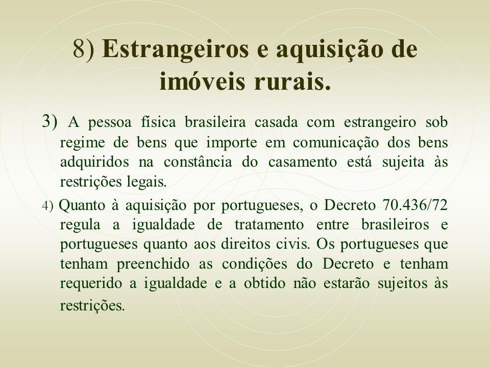8) Estrangeiros e aquisição de imóveis rurais. 3) A pessoa física brasileira casada com estrangeiro sob regime de bens que importe em comunicação dos