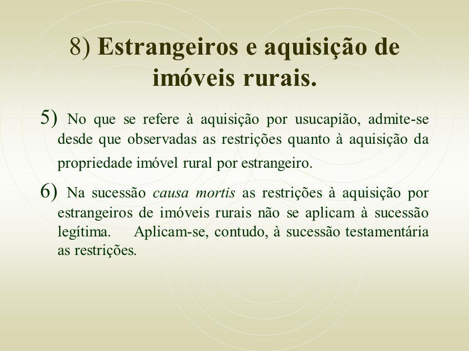 8) Estrangeiros e aquisição de imóveis rurais. 5) No que se refere à aquisição por usucapião, admite-se desde que observadas as restrições quanto à aq