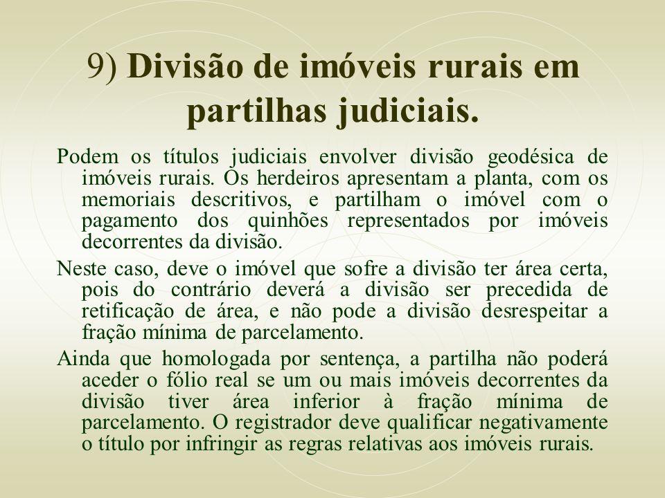 9) Divisão de imóveis rurais em partilhas judiciais. Podem os títulos judiciais envolver divisão geodésica de imóveis rurais. Os herdeiros apresentam