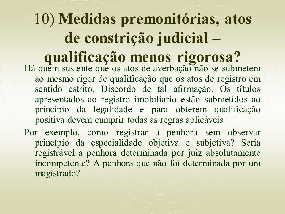 10) Medidas premonitórias, atos de constrição judicial – qualificação menos rigorosa? Há quem sustente que os atos de averbação não se submetem ao mes