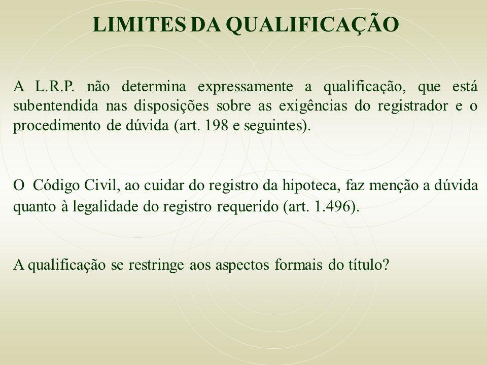 LIMITES DA QUALIFICAÇÃO A L.R.P. não determina expressamente a qualificação, que está subentendida nas disposições sobre as exigências do registrador