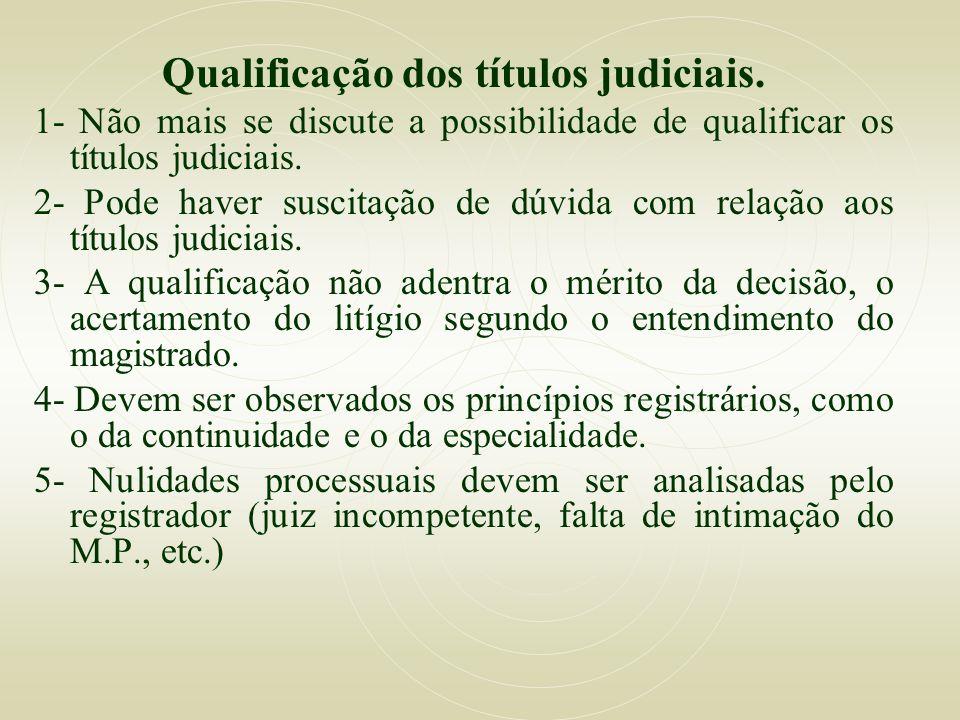 Qualificação dos títulos judiciais. 1- Não mais se discute a possibilidade de qualificar os títulos judiciais. 2- Pode haver suscitação de dúvida com