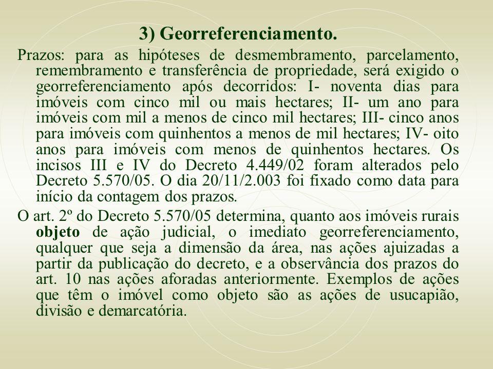 3) Georreferenciamento. Prazos: para as hipóteses de desmembramento, parcelamento, remembramento e transferência de propriedade, será exigido o georre