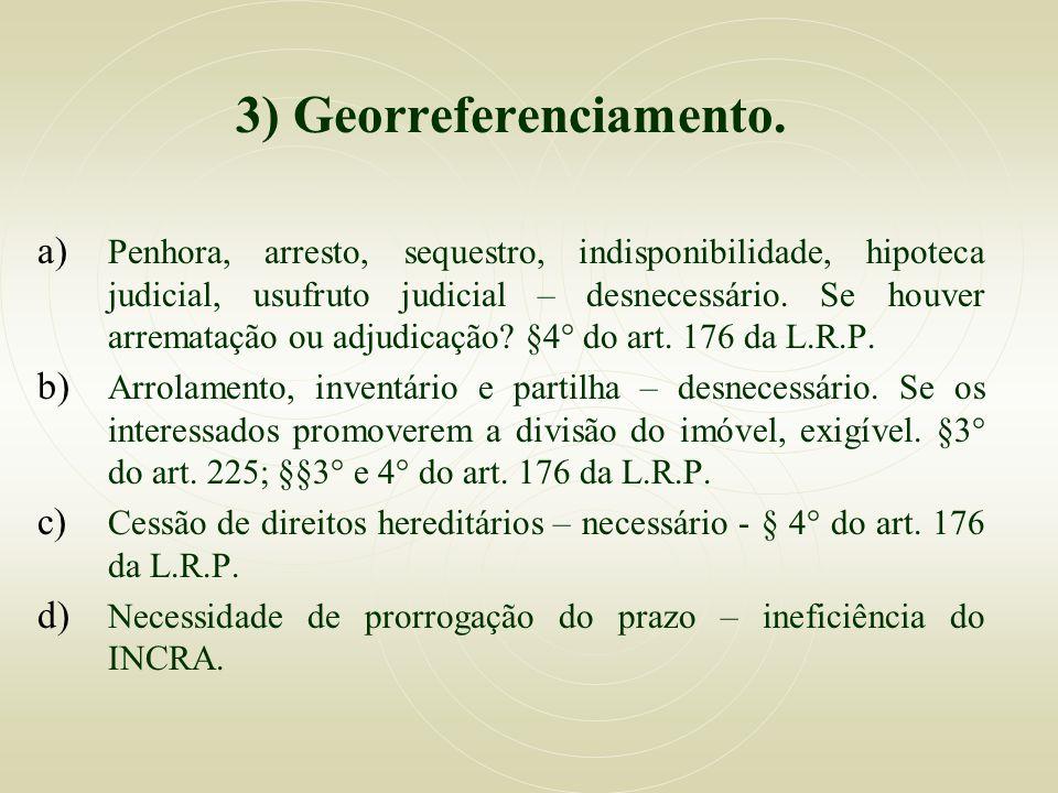 3) Georreferenciamento. a) Penhora, arresto, sequestro, indisponibilidade, hipoteca judicial, usufruto judicial – desnecessário. Se houver arrematação