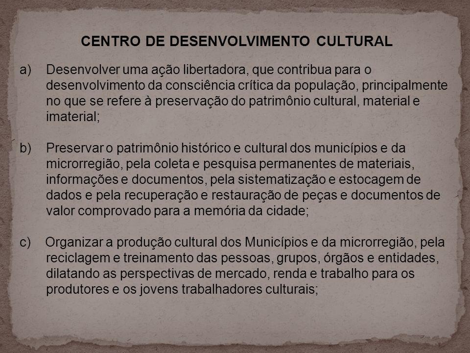 CENTRO DE DESENVOLVIMENTO CULTURAL a)Desenvolver uma ação libertadora, que contribua para o desenvolvimento da consciência crítica da população, princ
