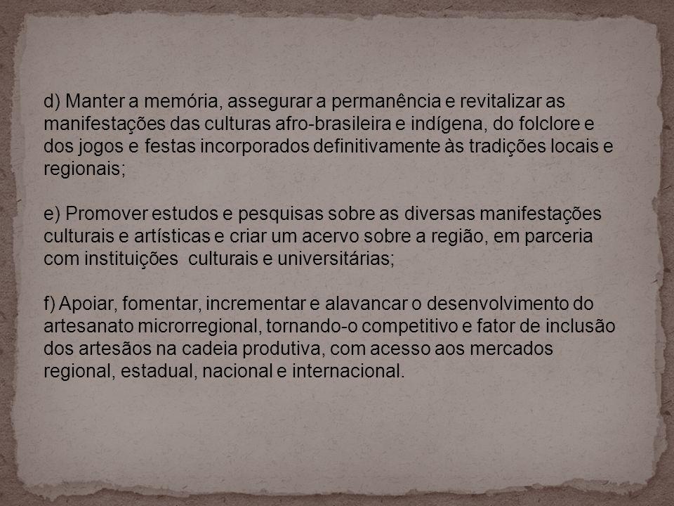 d) Manter a memória, assegurar a permanência e revitalizar as manifestações das culturas afro-brasileira e indígena, do folclore e dos jogos e festas