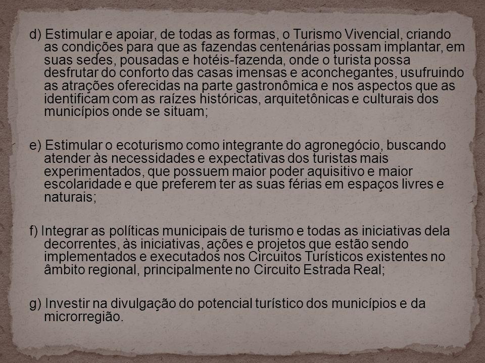 d) Estimular e apoiar, de todas as formas, o Turismo Vivencial, criando as condições para que as fazendas centenárias possam implantar, em suas sedes,