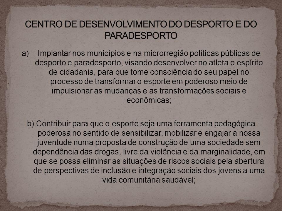 a) Implantar nos municípios e na microrregião políticas públicas de desporto e paradesporto, visando desenvolver no atleta o espírito de cidadania, pa