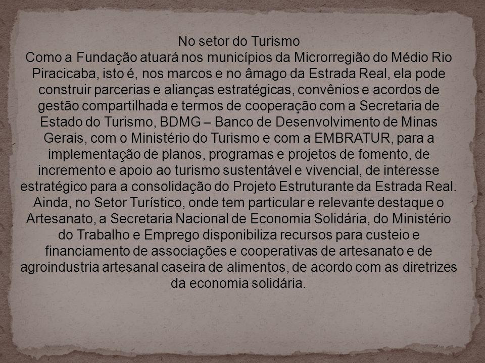 No setor do Turismo Como a Fundação atuará nos municípios da Microrregião do Médio Rio Piracicaba, isto é, nos marcos e no âmago da Estrada Real, ela