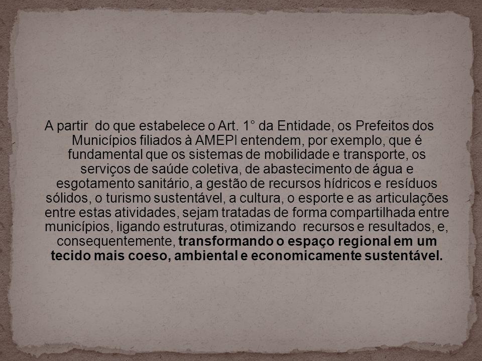 A partir do que estabelece o Art. 1° da Entidade, os Prefeitos dos Municípios filiados à AMEPI entendem, por exemplo, que é fundamental que os sistema