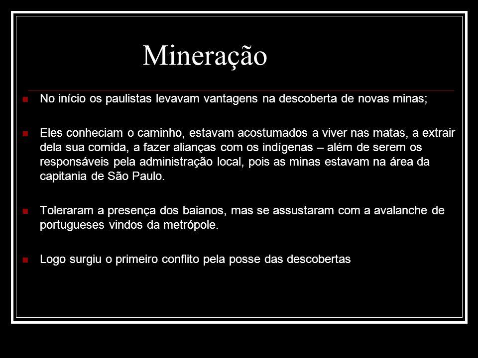 No início os paulistas levavam vantagens na descoberta de novas minas; Eles conheciam o caminho, estavam acostumados a viver nas matas, a extrair dela