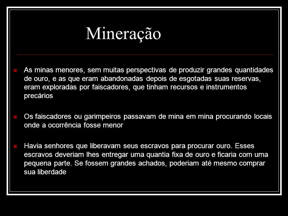 As minas menores, sem muitas perspectivas de produzir grandes quantidades de ouro, e as que eram abandonadas depois de esgotadas suas reservas, eram e