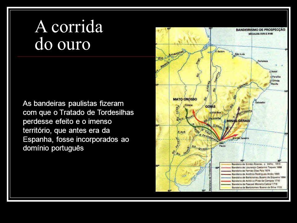 As bandeiras paulistas fizeram com que o Tratado de Tordesilhas perdesse efeito e o imenso território, que antes era da Espanha, fosse incorporados ao