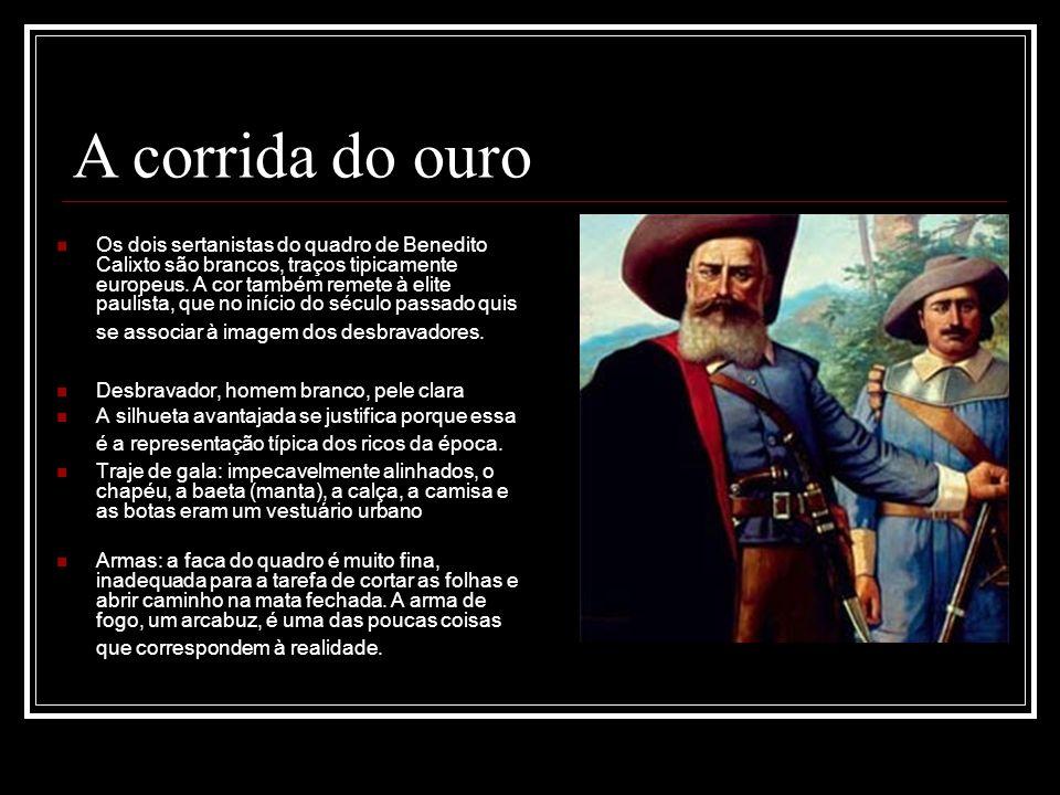 Os dois sertanistas do quadro de Benedito Calixto são brancos, traços tipicamente europeus. A cor também remete à elite paulista, que no início do séc