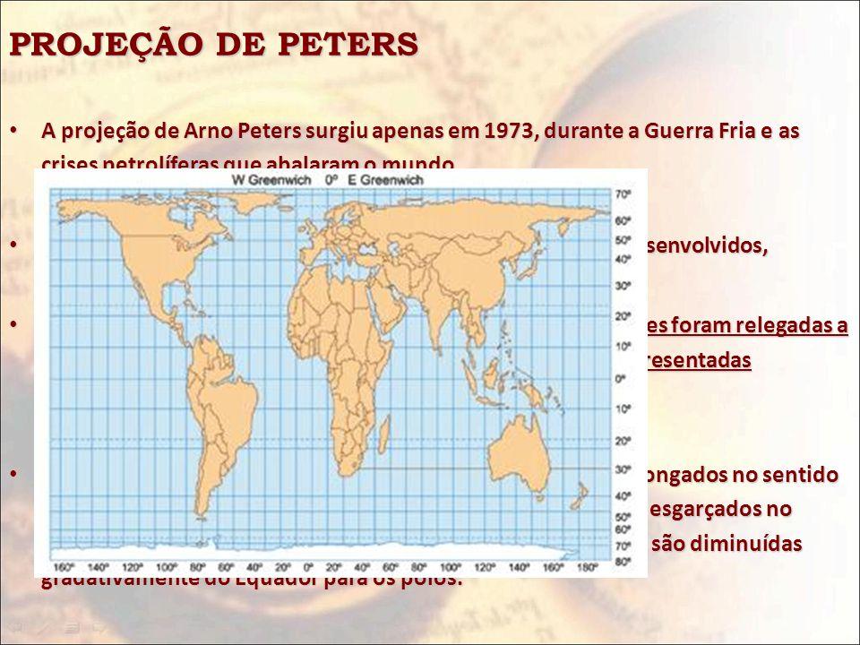 PROJEÇÃO DE PETERS A projeção de Arno Peters surgiu apenas em 1973, durante a Guerra Fria e as crises petrolíferas que abalaram o mundo. A projeção de