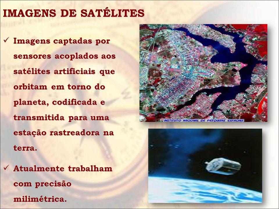 IMAGENS DE SATÉLITES Imagens captadas por sensores acoplados aos satélites artificiais que orbitam em torno do planeta, codificada e transmitida para