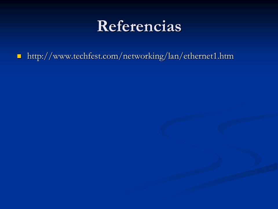 Referencias http://www.techfest.com/networking/lan/ethernet1.htm http://www.techfest.com/networking/lan/ethernet1.htm