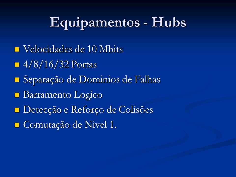 Equipamentos - Hubs Velocidades de 10 Mbits Velocidades de 10 Mbits 4/8/16/32 Portas 4/8/16/32 Portas Separação de Dominios de Falhas Separação de Dom