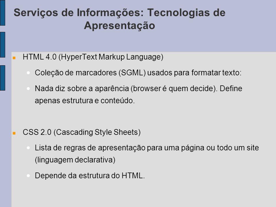 Serviços de Informações: Tecnologias de Apresentação HTML 4.0 (HyperText Markup Language) Coleção de marcadores (SGML) usados para formatar texto: Nada diz sobre a aparência (browser é quem decide).