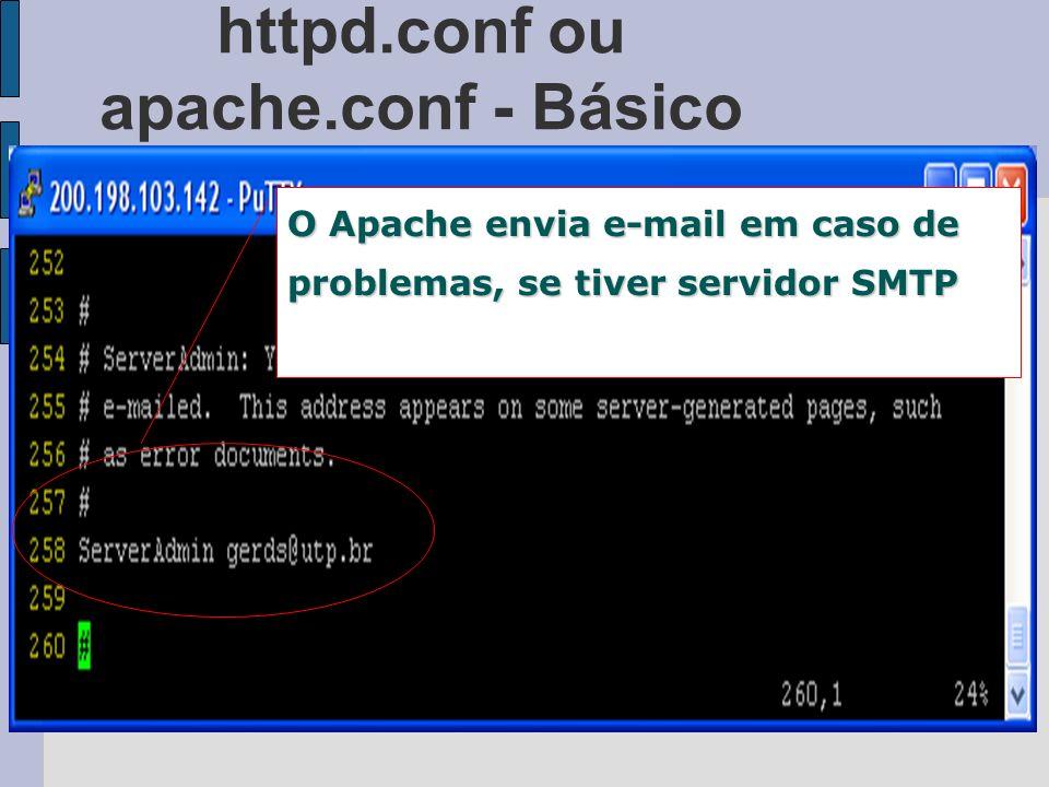 httpd.conf ou apache.conf - Básico O Apache envia e-mail em caso de problemas, se tiver servidor SMTP