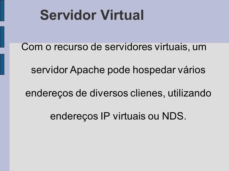 Servidor Virtual Com o recurso de servidores virtuais, um servidor Apache pode hospedar vários endereços de diversos clienes, utilizando endereços IP