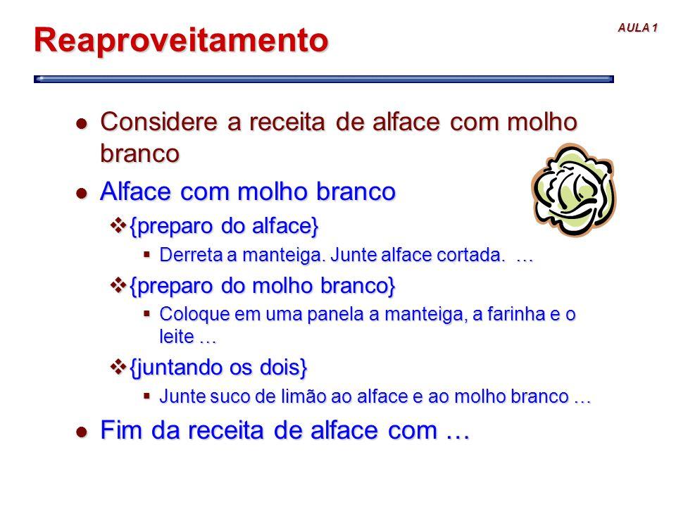 AULA 1 Reaproveitamento l Considere a receita de alface com molho branco l Alface com molho branco v{preparo do alface} Derreta a manteiga. Junte alfa