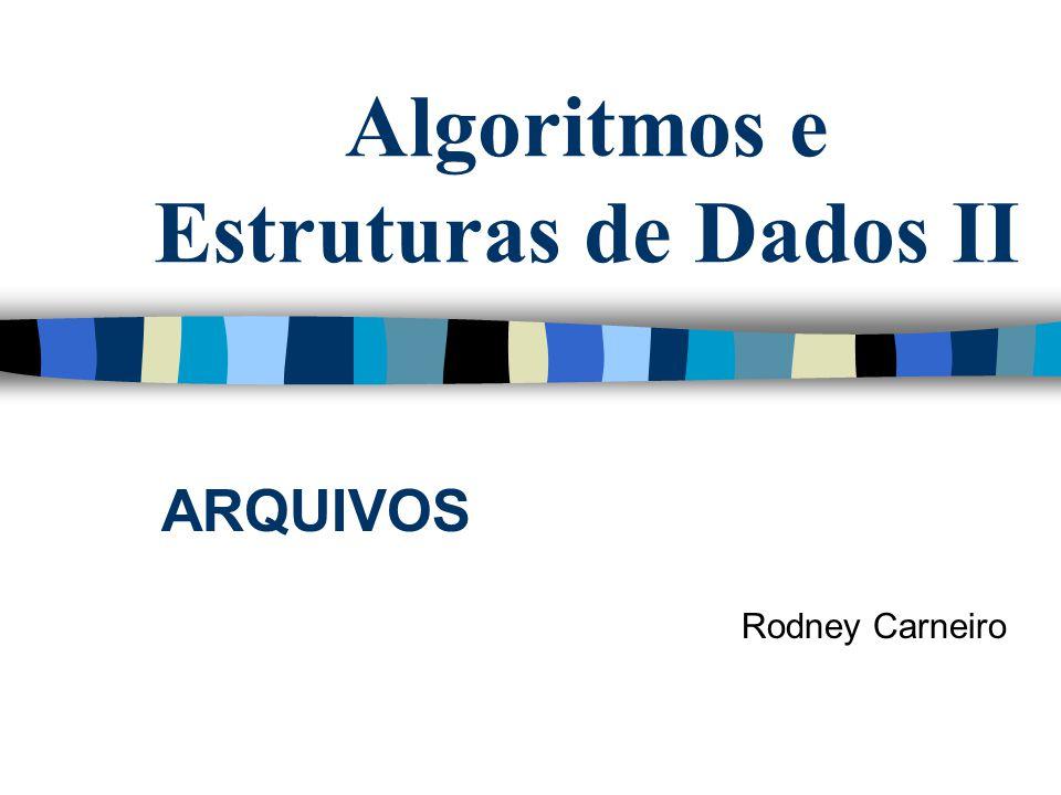 Algoritmos e Estruturas de Dados II ARQUIVOS Rodney Carneiro