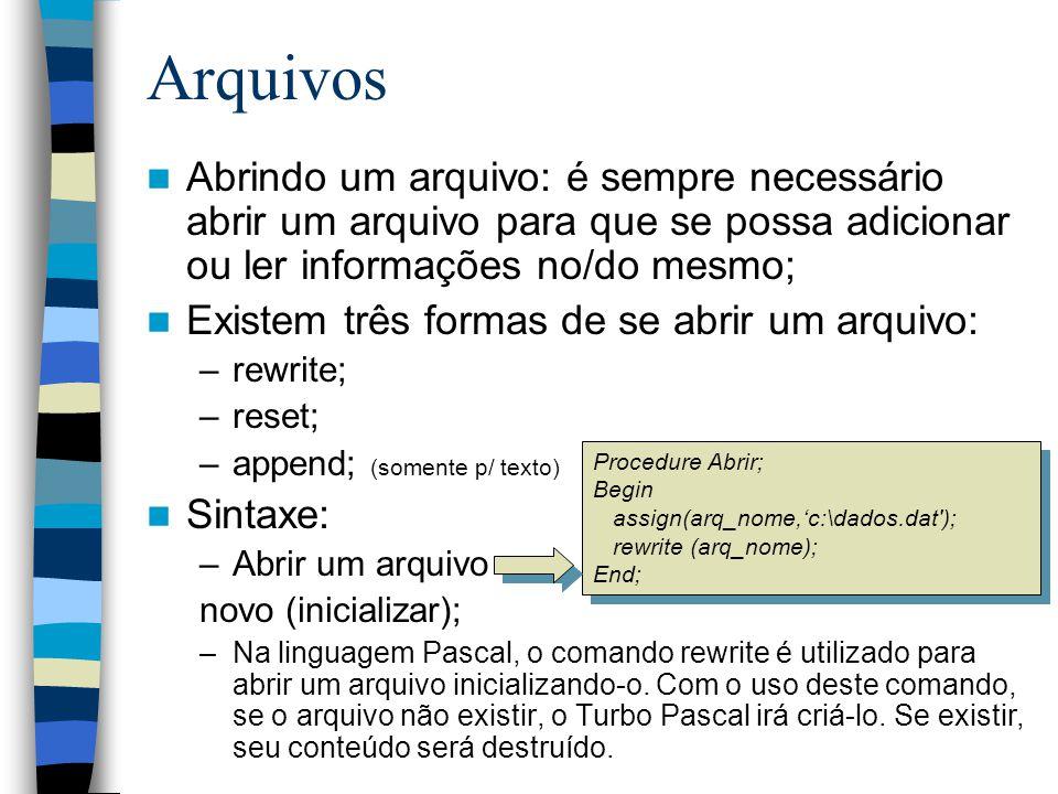 Arquivos Abrindo um arquivo: é sempre necessário abrir um arquivo para que se possa adicionar ou ler informações no/do mesmo; Existem três formas de s