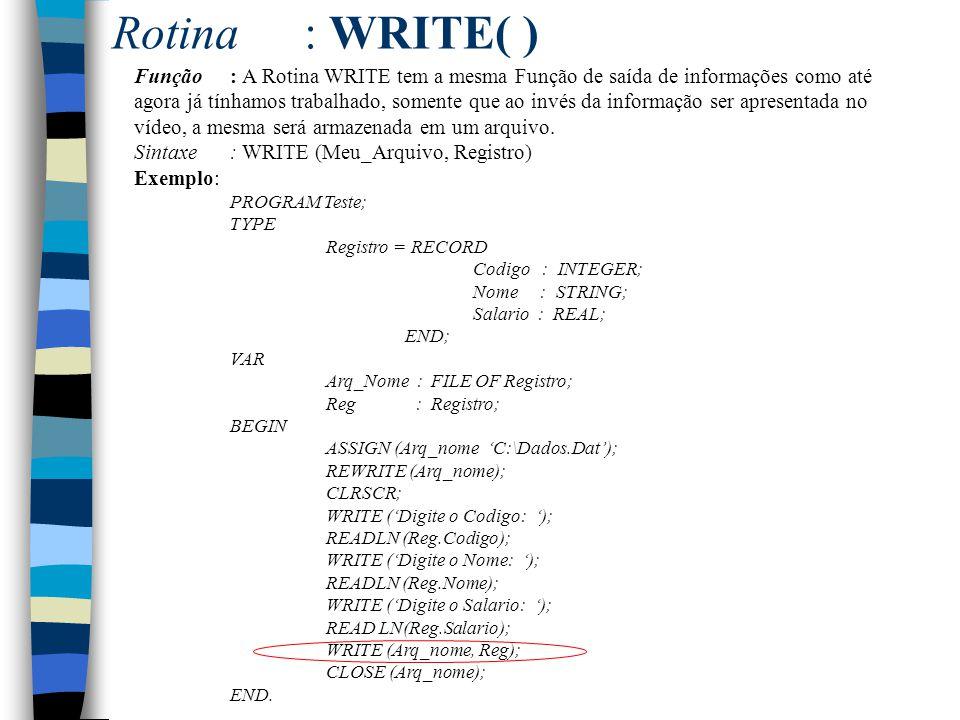 Rotina: WRITE( ) Função: A Rotina WRITE tem a mesma Função de saída de informações como até agora já tínhamos trabalhado, somente que ao invés da info